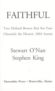 Cover of: Faithful : two diehard Boston Red Sox fans chronicle the historic 2004 season |