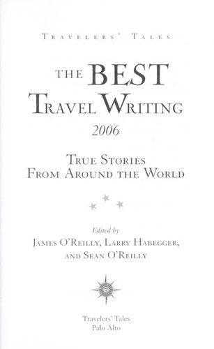 The best travel writing 2006 by edited by James O'Reilly, Larry Habegger, and Sean O'Reilly.