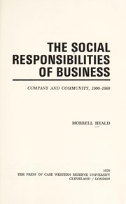 Cover of: The social responsibilities of business, company, and community, 1900-1960. | Morrell Heald