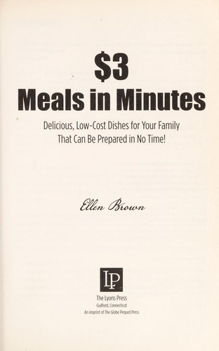 $3 meals in minutes : delicious, low-cost dishes for your family that can be prepared in no time! by
