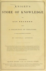 Cover of: Knight's store of knowledge for all readers: being a collection of treatises, in various departments of knowledge