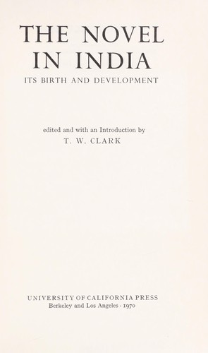 The Novel in India by Edited and with an introd. by T. W. Clark.