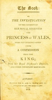 Cover of: The book: or the investigation of the conduct of Her Royal Highness the Princess of Wales | Caroline Queen, consort of George IV, King of Great Britain