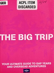 Cover of: The big trip : your ultimate guide to gap years and overseas adventures |