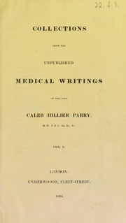 Cover of: Collections from the unpublished medical writings of the late Caleb Hillier Parry