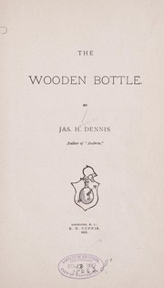Cover of: The wooden bottle. | Dennis, Jas. H.