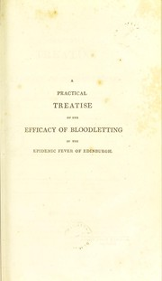 Cover of: A practical treatise on the efficacy of bloodletting, in the epidemic fever of Edinburgh | Benjamin Welsh