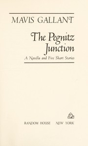 Cover of: The Pegnitz junction; a novella and five short stories. | Mavis Gallant