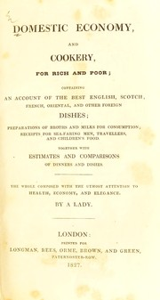 Cover of: Domestic economy, and cookery, for rich and poor; containing an account of the best English, Scotch, French, Oriental, and other foreign dishes; preparations of broths and milks for consumption; receipts for sea-faring men, travellers, and children