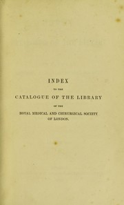 Cover of: Catalogue of the library of the Royal Medical and Chirurgical Society of London | Royal Medical and Chirurgical Society of London. Library