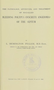 Cover of: The pathology, affinities, and treatment of so-called bleeding polypus (discrete angeioma) of the septum | Louis Hemington Pegler