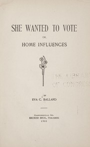 Cover of: She wanted to vote, or, home influences | Eva C. Ballard