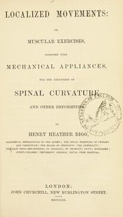 Cover of: Localized movements, or, Muscular exercises, combined with mechanical appliances, for the treatment of spinal curvature and other deformities | Henry Heather Bigg