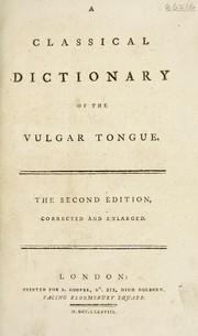 Cover of: A classical dictionary of the vulgar tongue