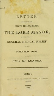 Cover of: A letter addressed to the Right Honourable the Lord Mayor, on the subject of general medical relief to the diseased poor of the City of London | Amos, James Fnr