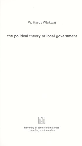 The political theory of local government by W. Hardy Wickwar