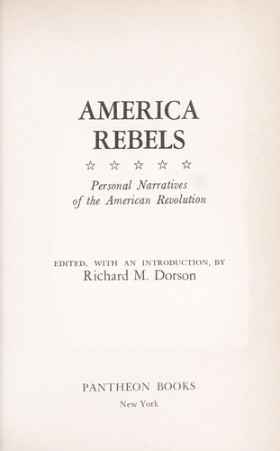 America rebels: personal narratives of the American Revolution by