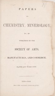 Cover of: Papers on chemistry, minerology, &c., &c., published by the Society of Arts, Manufactures, and Commerce : plates and wood cuts : 1810-1843 | Society for the Encouragement of Arts, Manufactures, and Commerce (Great Britain)