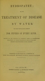 Cover of: Fever, its prevention and cure by hydropathy, as contrasted with the usual treatment ... | William MacLeod