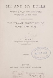 Cover of: Me and my dolls: the story of the joys and troubles of Miss Bo-Peep and her doll family ; to which is added, The strange adventures of Mopsy and Hans