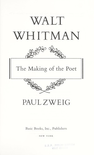 Walt Whitman : the making of thepoet by