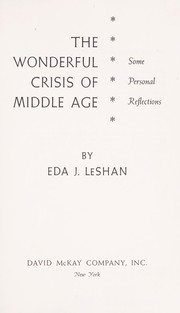 Cover of: The wonderful crisis of middle age | Eda J. LeShan