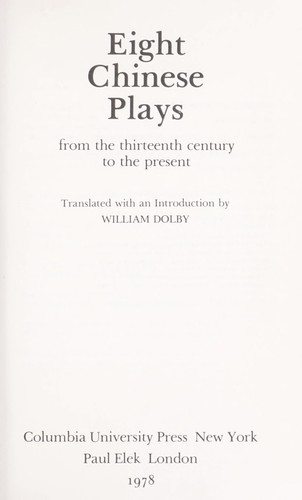 Eight Chinese plays from the thirteenth century to the present by translated with an introd. by William Dolby.