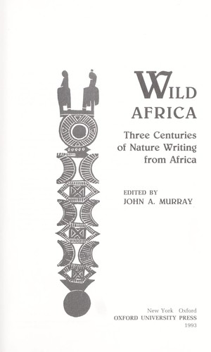 Wild Africa : three centuries of nature writing from Africa by