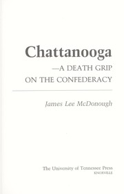 Chattanooga--a death grip on the Confederacy by James L. McDonough