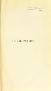 Cover of: Animal physics; or, The body and its functions, familiarly explained