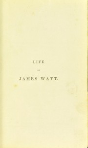 Cover of: Life of James Watt. With a memoir on machinery considered in relation to the prosperity of the working classes ... To which are subjoined, historical account of the discovery of the composition of water | F. Arago