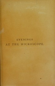 Cover of: Evenings at the microscope; or, Researches among the minuter organs and forms of animal life