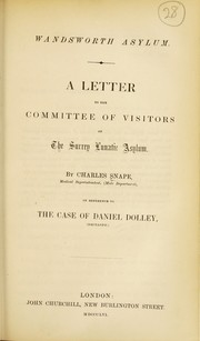 Cover of: Wandsworth asylum : a letter to the committee of visitors of the Surrey Lunatic Asylum | Charles Snape