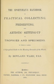The sportsmans handbook to practical collecting, preserving, and artistic setting-up of trophies and specimens