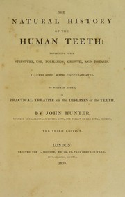 Cover of: The natural history of the human teeth: explaining their structure, use, formation, growth, and diseases. To which is added A practical treatise on the diseases of the teeth