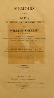 Cover of: Memoirs of the life, writings, & correspondence of William Smellie. Late printer in Edinburgh, secretary and superintendent of natural history to the Society of Scotish antiquaries