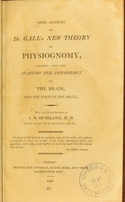 Cover of: Some account of Dr. Gall's new theory of physiognomy founded upon the anatomy & physiology of the brain, with the critical strictures of C. W. Hufeland
