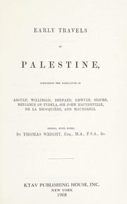 Cover of: Early travels in Palestine, comprising the narratives of Arculf, Willibald, Bernard, S©Œwulf, Sigurd, Benjamin of Tudela, Sir John Maundeville, de la Brocqui©·re, and Maundrell
