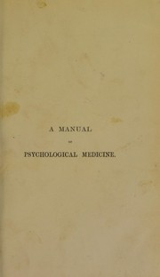 Cover of: A manual of psychological medicine : containing the lunacy laws, the nosology, aetiology, statistics, description, diagnosis, pathology, and treatment of insanity : with an appendix of cases