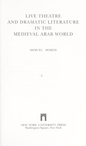Live theatre and dramatic literature in the medieval Arab world by Shmuel Moreh