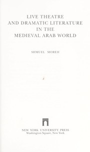 Cover of: Live theatre and dramatic literature in the medieval Arab world | Shmuel Moreh