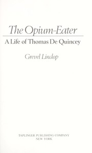 Cover of: The opium-eater, a life of Thomas De Quincey | Grevel Lindop