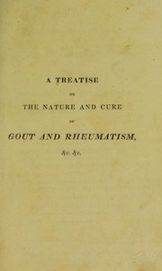 Cover of: A treatise on the nature and cure of gout and rheumatism