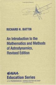 An introduction to the mathematics and methods of astrodynamics by Richard H. Battin