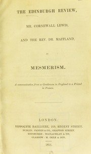 Cover of: The Edinburgh Review, Mr. Cornewall Lewis, and the rev. Dr. Maitland on mesmerism