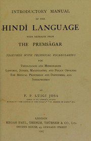 Cover of: Introductory manual of the Hindi language with extracts from the Prems©Øgar, together with technical vocabularies for theologians and missionaries, lawyers, judges, magistrates and police officers, the medical profession and dispensers, and interpreters | F. P. Luigi Josa