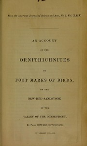 Cover of: An account of the ornithichnites or foot marks of birds, on the new red sandstone of the valley of the Connecticut