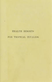 Cover of: Health resorts for tropical invalids in India, at home, and abroad