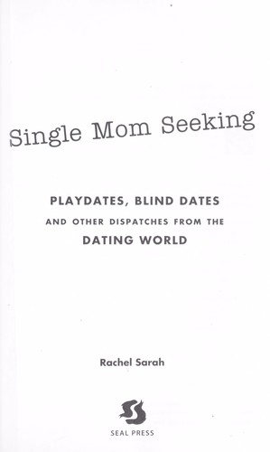 Single mom seeking : playdates, blind dates and other dispatches from the dating world by