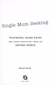 Cover of: Single mom seeking : playdates, blind dates and other dispatches from the dating world |